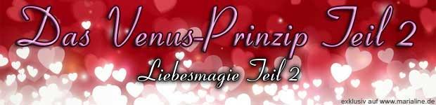 Das Venus-Prinzip. Liebesmagie Teil 2